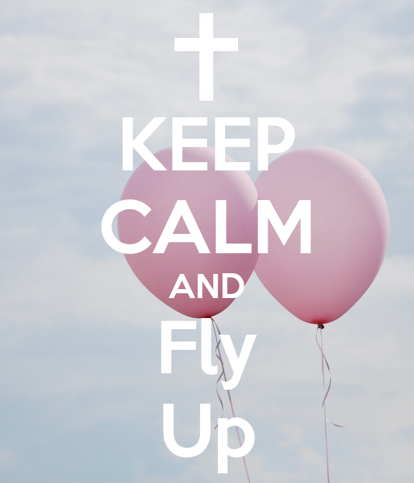 KEEP CALM AND Fly Up