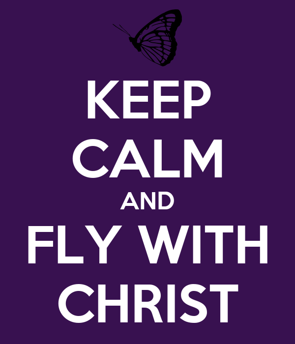KEEP CALM AND FLY WITH CHRIST