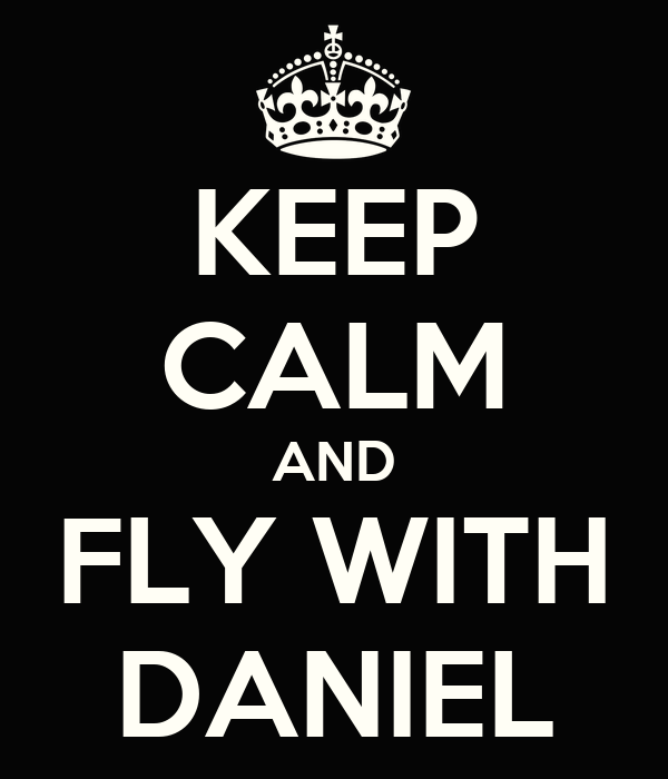 KEEP CALM AND FLY WITH DANIEL