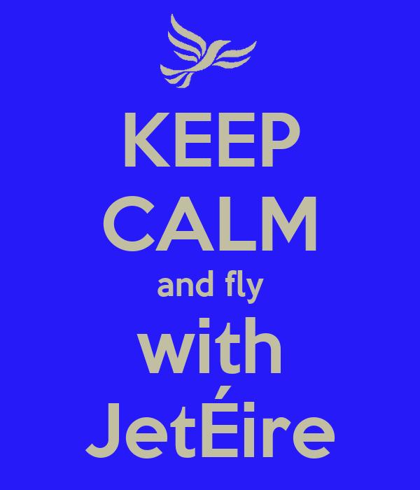 KEEP CALM and fly with JetÉire