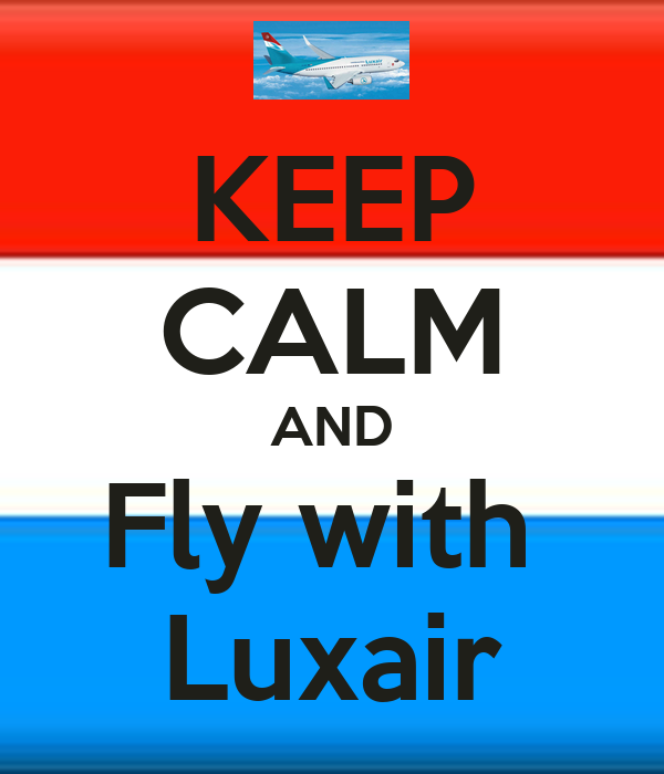 KEEP CALM AND Fly with  Luxair