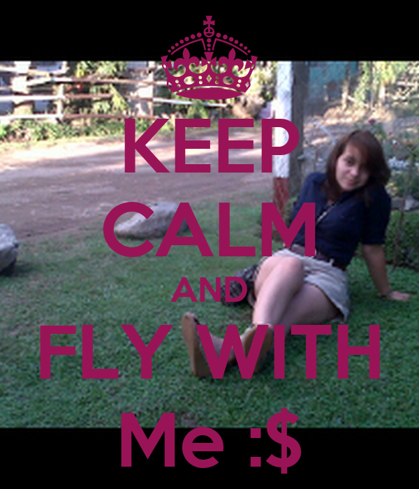 KEEP CALM AND FLY WITH Me :$