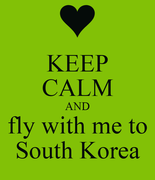 KEEP CALM AND fly with me to South Korea