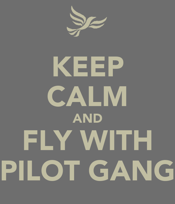 KEEP CALM AND FLY WITH PILOT GANG