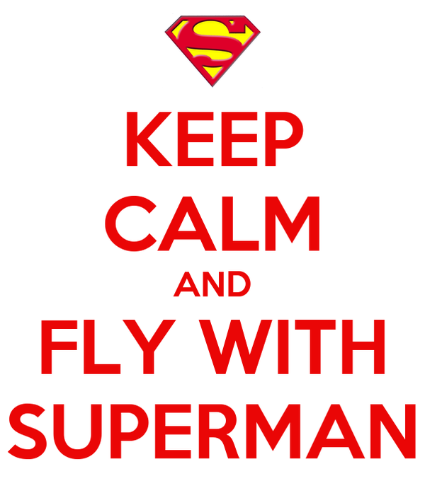 KEEP CALM AND FLY WITH SUPERMAN
