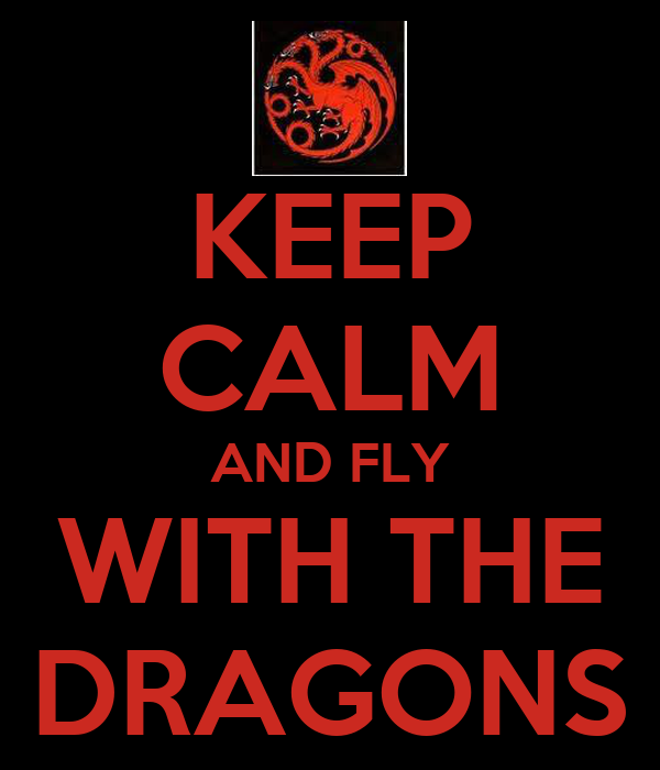 KEEP CALM AND FLY WITH THE DRAGONS