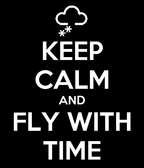 KEEP CALM AND FLY WITH TIME
