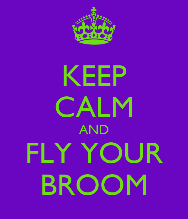 KEEP CALM AND FLY YOUR BROOM
