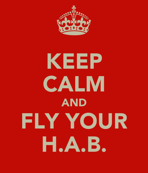 KEEP CALM AND FLY YOUR H.A.B.