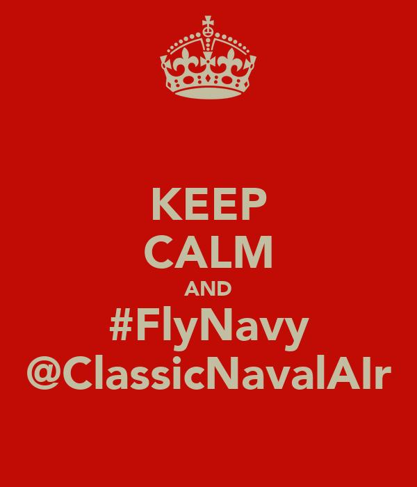 KEEP CALM AND #FlyNavy @ClassicNavalAIr