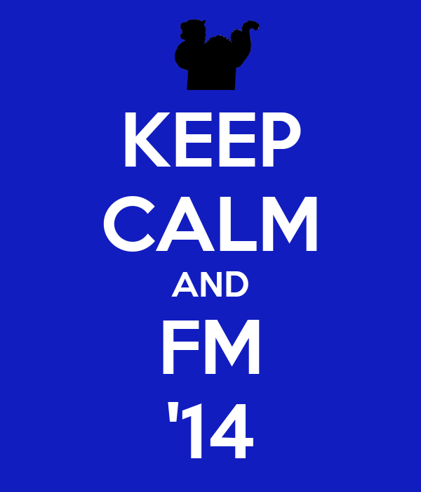 KEEP CALM AND FM '14