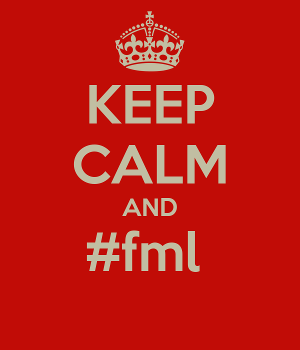 KEEP CALM AND #fml