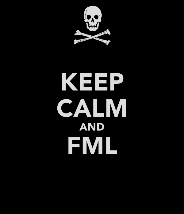 KEEP CALM AND FML