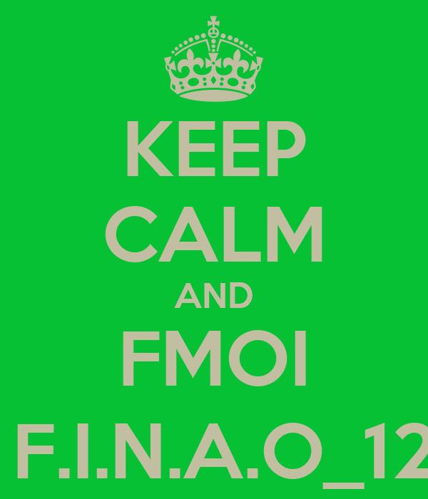 KEEP CALM AND FMOI  F.I.N.A.O_12
