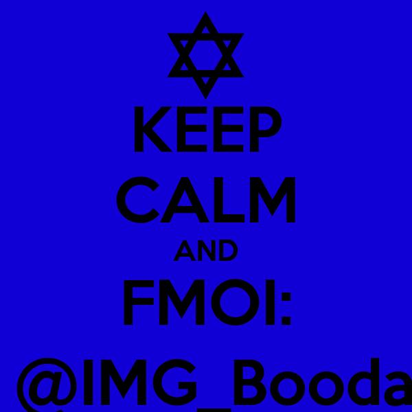 KEEP CALM AND FMOI:  @IMG_Booda