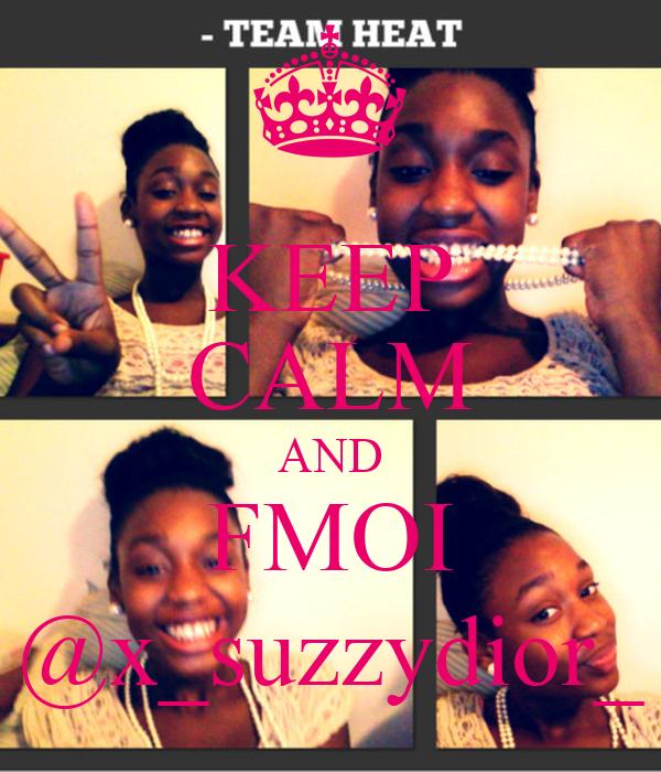 KEEP CALM AND FMOI @x_suzzydior_