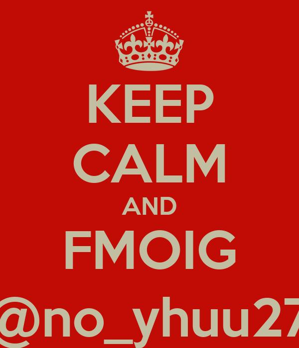 KEEP CALM AND FMOIG @no_yhuu27