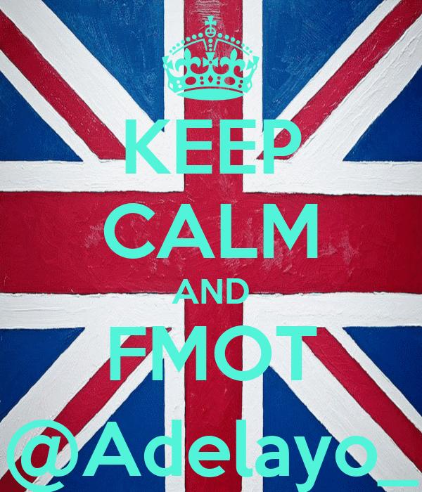 KEEP CALM AND FMOT @Adelayo_