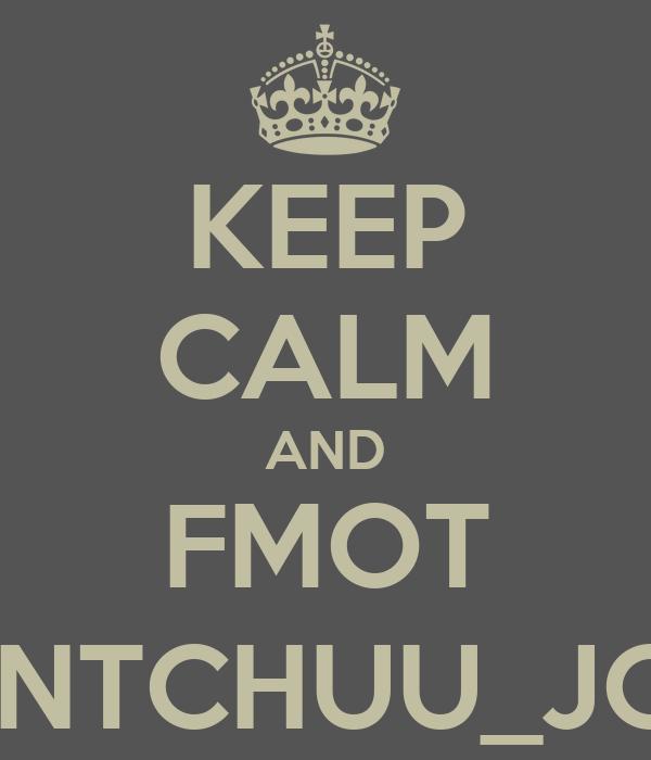KEEP CALM AND FMOT AINTCHUU_JON