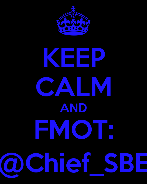 KEEP CALM AND FMOT: @Chief_SBE