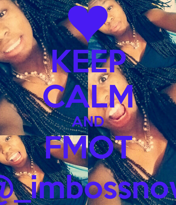 KEEP CALM AND FMOT @_imbossnow