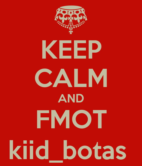 KEEP CALM AND FMOT kiid_botas