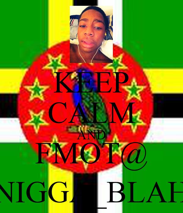 KEEP CALM AND FMOT@ NIGGA_BLAH