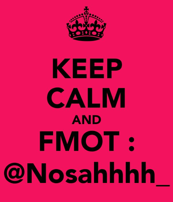 KEEP CALM AND FMOT : @Nosahhhh_