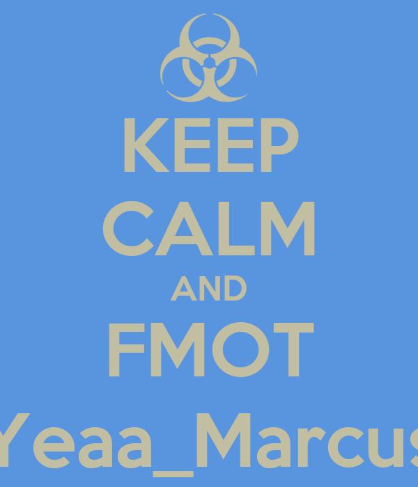 KEEP CALM AND FMOT Yeaa_Marcus