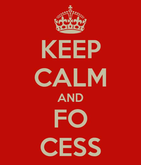 KEEP CALM AND FO CESS