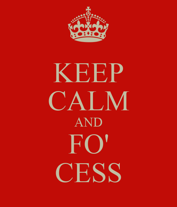 KEEP CALM AND FO' CESS