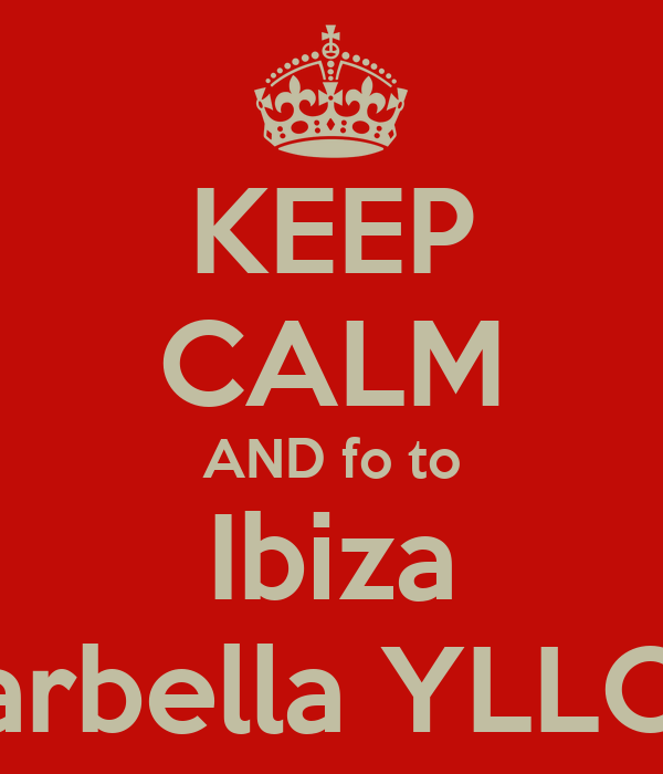 KEEP CALM AND fo to Ibiza Marbella YLLOM