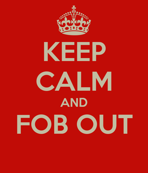 KEEP CALM AND FOB OUT