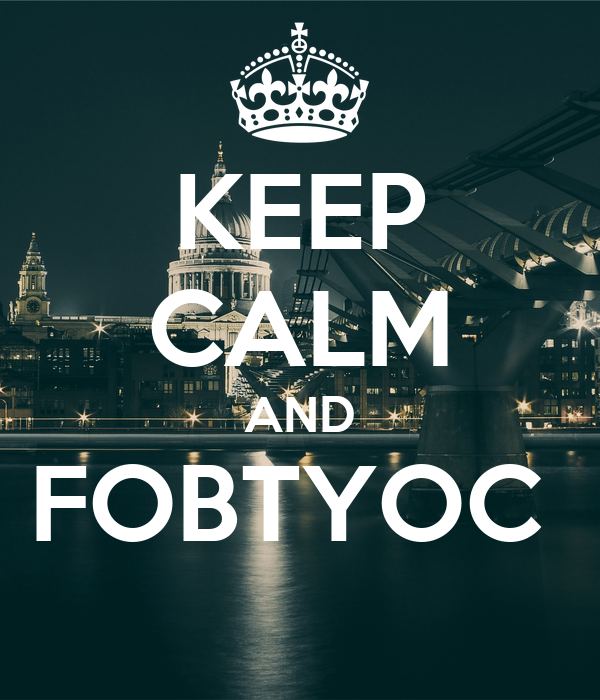 KEEP CALM AND FOBTYOC