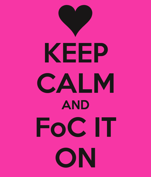 KEEP CALM AND FoC IT ON