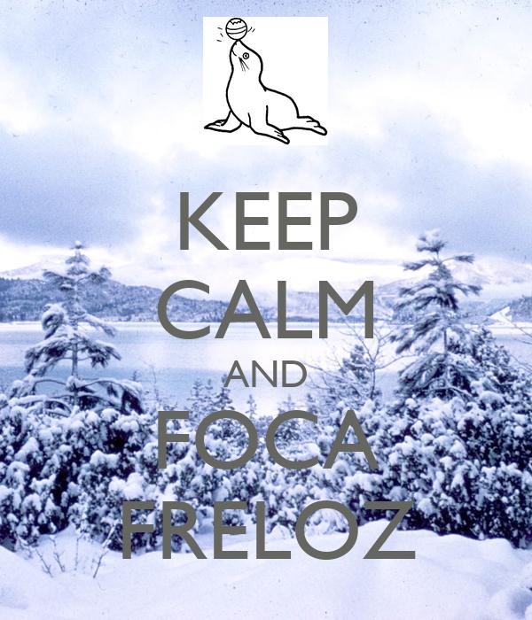 KEEP CALM AND FOCA FRELOZ