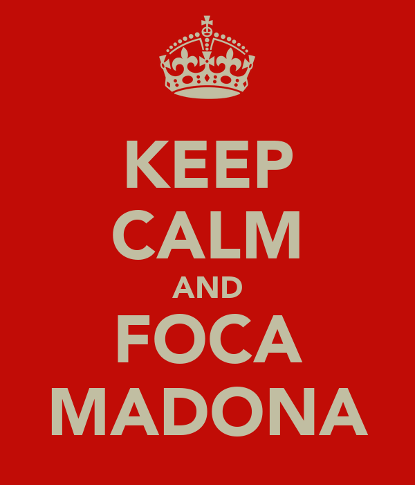 KEEP CALM AND FOCA MADONA