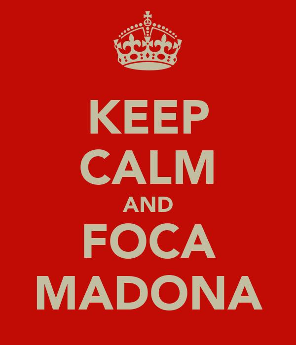 KEEP CALM AND FOCA MADONA