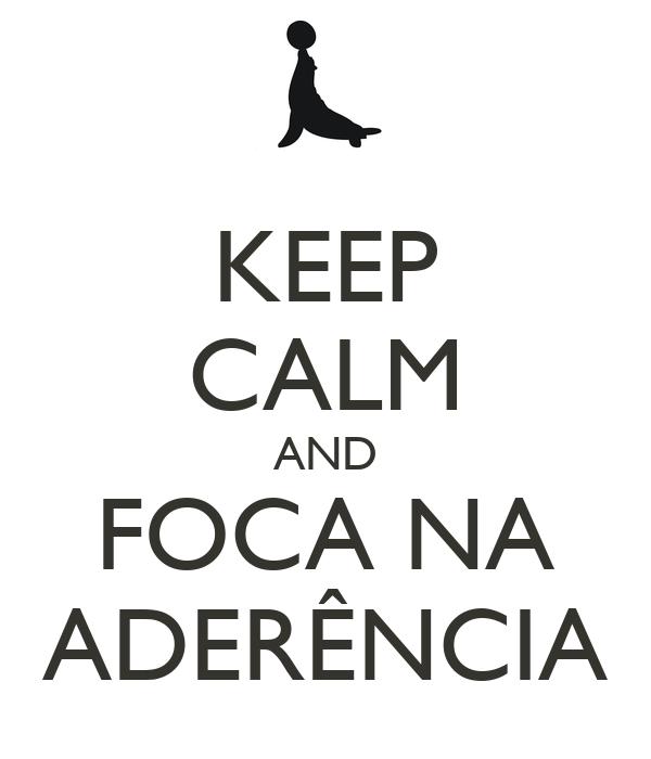 KEEP CALM AND FOCA NA ADERÊNCIA