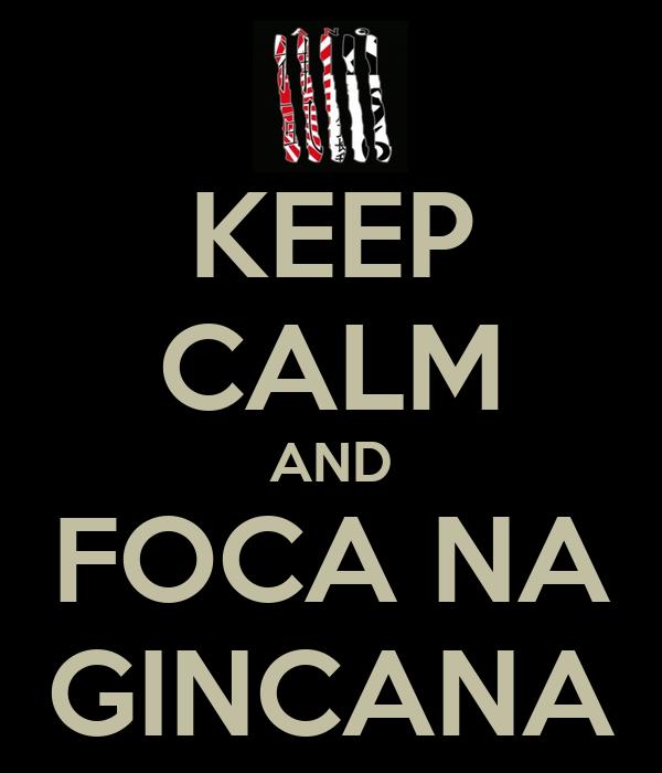 KEEP CALM AND FOCA NA GINCANA
