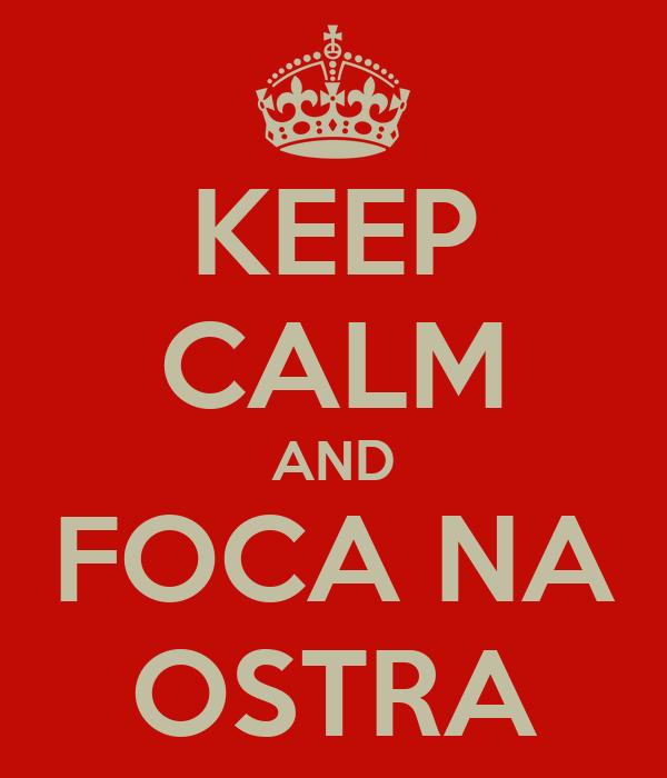 KEEP CALM AND FOCA NA OSTRA
