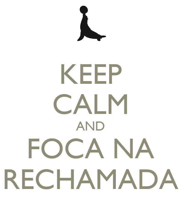 KEEP CALM AND FOCA NA RECHAMADA