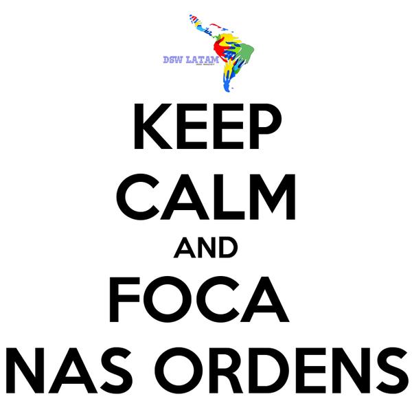 KEEP CALM AND FOCA  NAS ORDENS