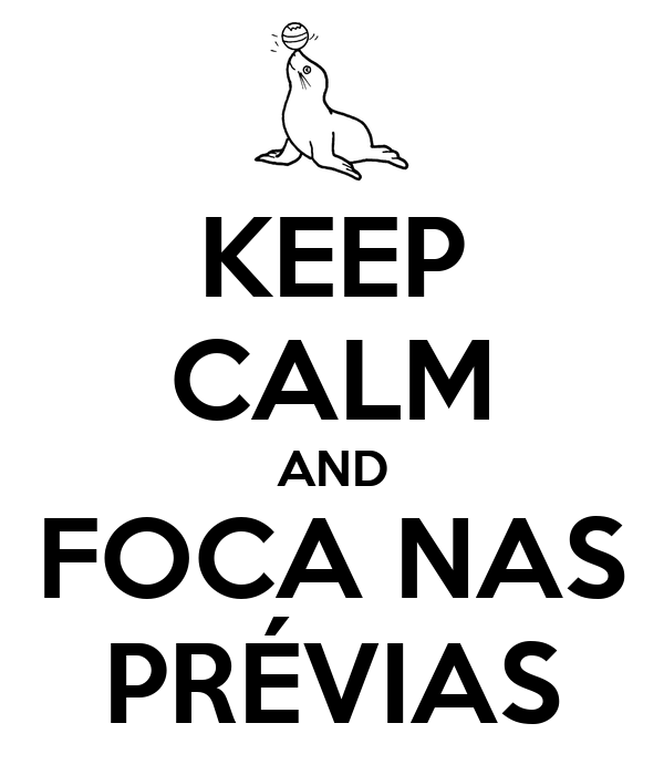 KEEP CALM AND FOCA NAS PRÉVIAS