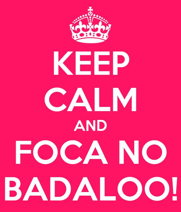 KEEP CALM AND FOCA NO BADALOO!
