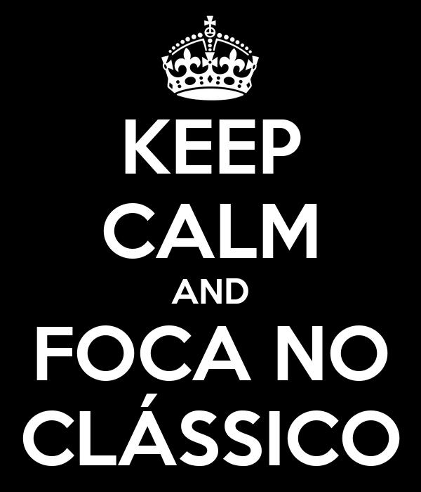KEEP CALM AND FOCA NO CLÁSSICO