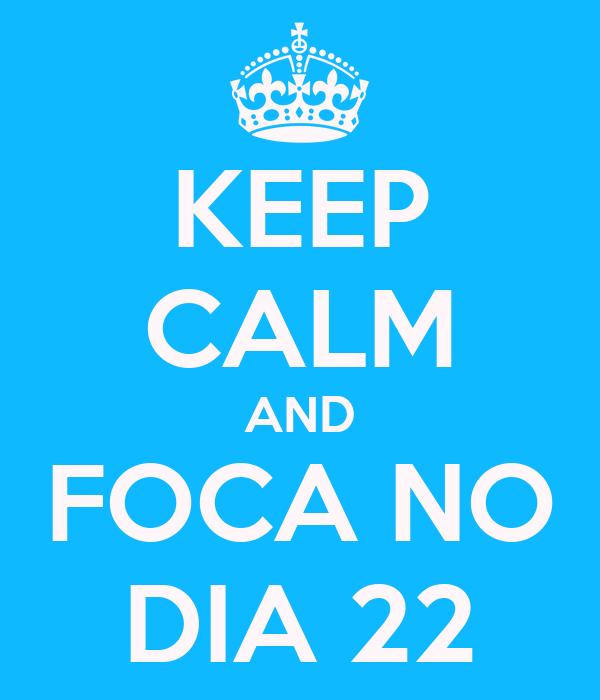 KEEP CALM AND FOCA NO DIA 22