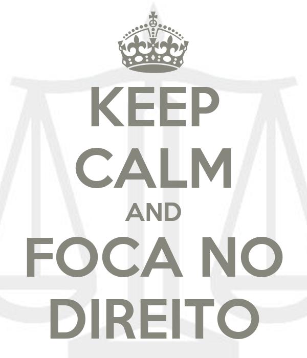 KEEP CALM AND FOCA NO DIREITO