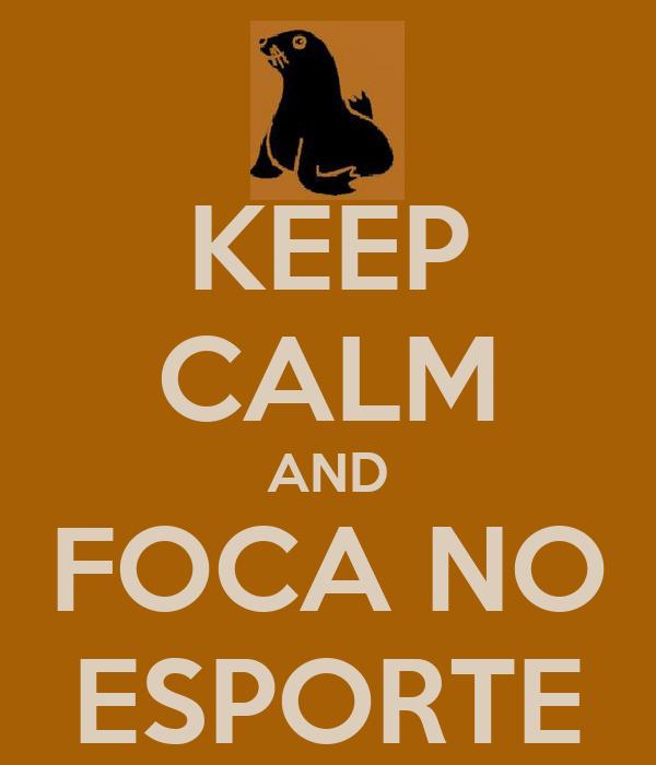KEEP CALM AND FOCA NO ESPORTE