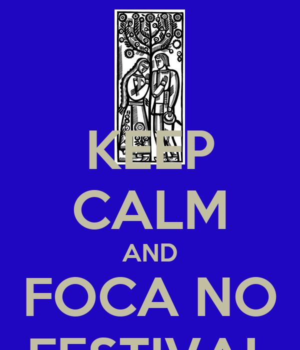 KEEP CALM AND FOCA NO FESTIVAL